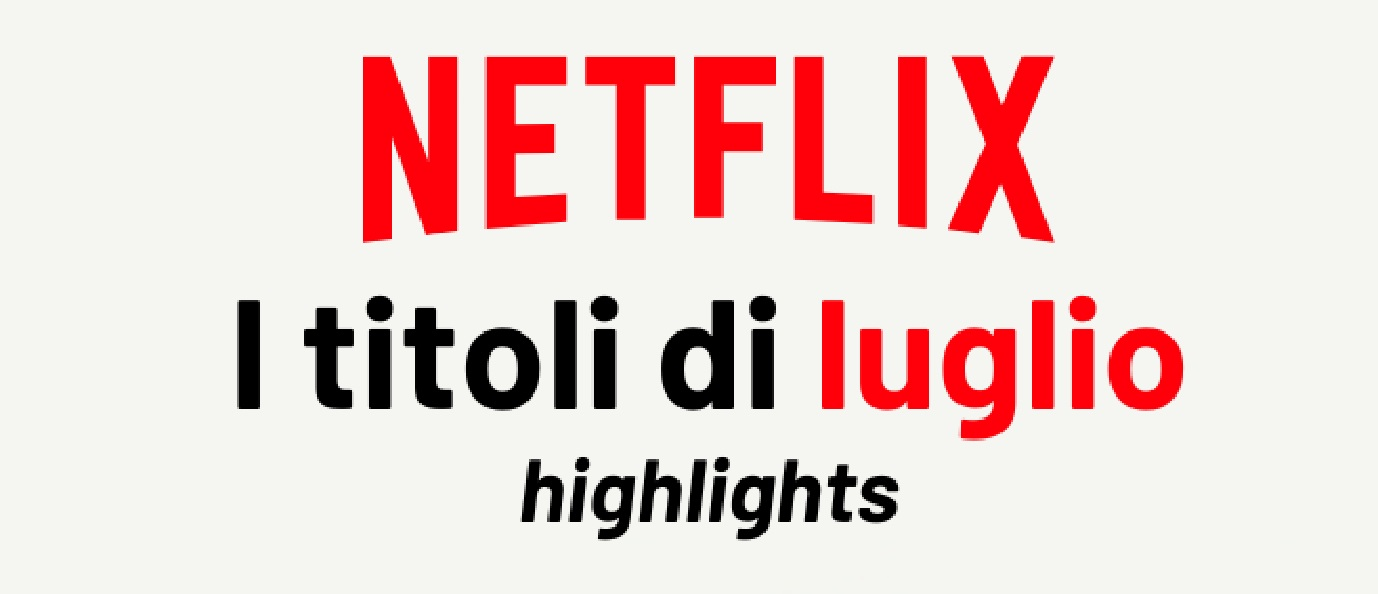 Netflix uscite luglio 2021